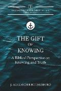 The Gift of Knowing: A Biblical Perspective on Knowing and Truth