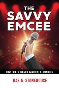 The Savvy Emcee: How to be a Dynamic Master of Ceremonies