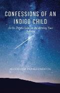 Confessions of An Indigo Child: An In-Depth Guide to Awakening Your Infinity