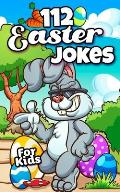 112 Easter Jokes for Kids: The Hilarious Easter Gift Book for Boys and Girls