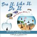See It, Like It, Do It: Achieving Your Dreams