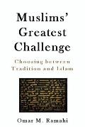 Muslims' Greatest Challenge: Choosing Between Tradition and Islam