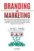 Branding and Marketing: Practical Step-by-Step Strategies on How to Build your Brand and Establish Brand Loyalty using Social Media Marketing