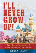 I'll Never Grow Up!: The Bare Necessities of Planning Your Disneyland Vacation
