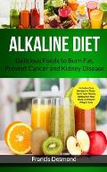 Alkaline Diet: Delicious Foods to Burn Fat, Prevent Cancer and Kidney Disease (Includes Easy Recipes to Transform Your Health, Rebala