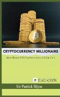 Cryptocurrency Millionaire: Make Money with Cryptocurrency and Eau-Coin