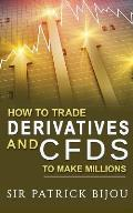 How To Trade Derivatives And CFDs To Make Millions
