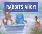 Rabbits Ahoy: Magical toy bunnies have a thrilling lake adventure from their farm in the forest. First book in an exciting new heart