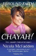 Rebound Faith: CHAYAH! (Volume One): One Legend's Venture to Legacy