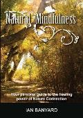 Natural Mindfulness: Your Personal Guide to the Healing Power of Nature Connection
