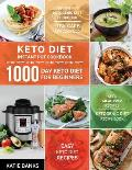 Keto Diet Instant Pot Cookbook: 1000 Day Keto Diet for Beginners: Instant Pot Ketogenic Diet Cookbook: Low-Carb Keto Cookbook: Easy Keto Diet Recipes: