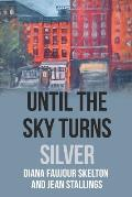 Until the Sky Turns Silver