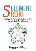 Five Element Reiki: A Unique & Powerful Healing System for All Reiki Practitioners