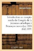 Introduction Au Compte-Rendu Du Congr?s de la Jeunesse Catholique Tenu ? Besan?on Novembre 1898
