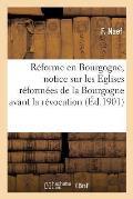 R?forme En Bourgogne, Notice Sur Les Eglises R?form?es de la Bourgogne Avant La R?vocation