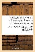 Jussey, Le 20 Flor?al an VI Les Citoyens Habitant La Commune de Jussey Aux Citoyens L?gislateurs