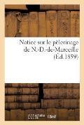 Notice Sur Le P?lerinage de N.-D.-De-Marceille