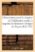 Observations Pour Le Chapitre de St-Quentin Contre La Requ?te de Monsieur l'?v?que de Noyon