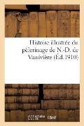 Histoire Illustr?e Du P?lerinage de N.-D. de Vassivi?re