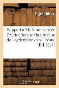 Rapport ? MR Le Ministre de l'Agriculture Sur La Situation de l'Agriculture Dans l'Aisne En 1884