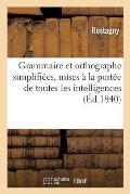 Grammaire Et Orthographe Simplifi?es, Mises ? La Port?e de Toutes Les Intelligences