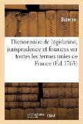 Dictionnaire de L?gislation, de Jurisprudence Et de Finances Sur Toutes Les Fermes Unies de France