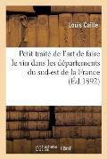 Petit Trait? de l'Art de Faire Le Vin Dans Les D?partements Du Sud-Est de la France