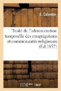Trait? de l'Administration Temporelle Des Congr?gations Et Communaut?s Religieuses