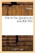 Ville de Foix. Question Des Eaux