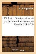 Otologie. Des Signes Fournis Par l'Examen Fonctionnel de l'Oreille