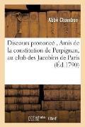 Discours Prononc?, Amis de la Constitution de Perpignan, Au Club Des Jacobins de Paris
