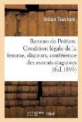 Barreau de Poitiers. de la Condition L?gale de la Femme, Discours, Conf?rence Des Avocats Stagiaires