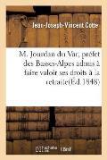 M. Jourdan Du Var, Pr?fet Des Basses-Alpes Admis ? Faire Valoir Ses Droits ? La Retraite