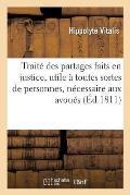 Trait? Des Partages Faits En Justice, Utile ? Toutes Sortes de Personnes Et N?cessaire Aux Avou?s