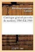 Catalogue G?n?ral Par Ordre de Mati?res. 1880