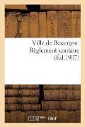 Ville de Besan?on. R?glement Sanitaire