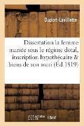 Dissertation La Femme Mari?e Sous Le R?gime Dotal, Inscription Hypoth?caire Biens de Son Mari