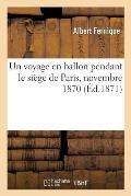 Un Voyage En Ballon Pendant Le Si?ge de Paris, Novembre 1870
