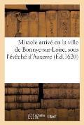 Miracle Arriv? En La Ville de Bonnye-Sur-Loire, Sous l'?v?ch? d'Auxerre,