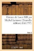 Histoire de Louis XIII, Nouvelle ?dition. Tome 2