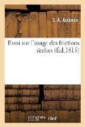Essai Sur l'Usage Des Frictions S?ches.