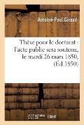Th?se Pour Le Doctorat l'Acte Public Sera Soutenu, Le Mardi 26 Mars 1850,