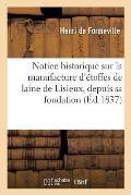 Notice Historique Sur La Manufacture d'?toffes de Laine de Lisieux, Depuis Sa Fondation