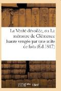 La Verite Devoilee, Ou La Memoire de Clemence Isaure Vengee Par Une Suite de Faits Historiques