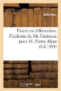 Proc?s En Diffamation. Plaidoirie de Me Gatineau Pour M. Pierre Alype