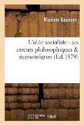 L'Id?e Socialiste: Ses Erreurs Philosophiques ?conomiques