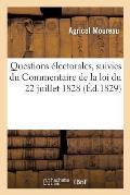 Questions ?lectorales, Suivies Du Commentaire de la Loi Du 22 Juillet 1828 Sur La R?vision Annuelle