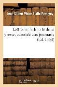 Lettre Sur La Libert? de la Presse, Adress?e Aux Journaux