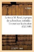 Lettre ? M. Resal, ? Propos de Sa Brochure Intitul?e: Un Mot Sur La Situation