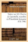Notice Sur M. Charles de Lacretelle, Membre de l'Acad?mie Fran?aise